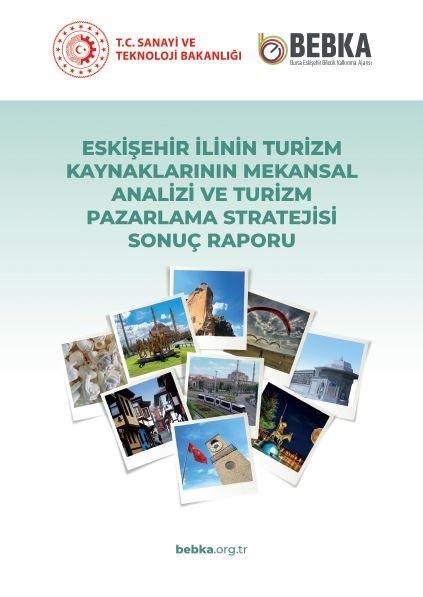 Eskişehir İlin Turizm Kaynaklarının Mekansal Analizi ve Turizm Pazarlama Stratejisi Sonuç Raporu