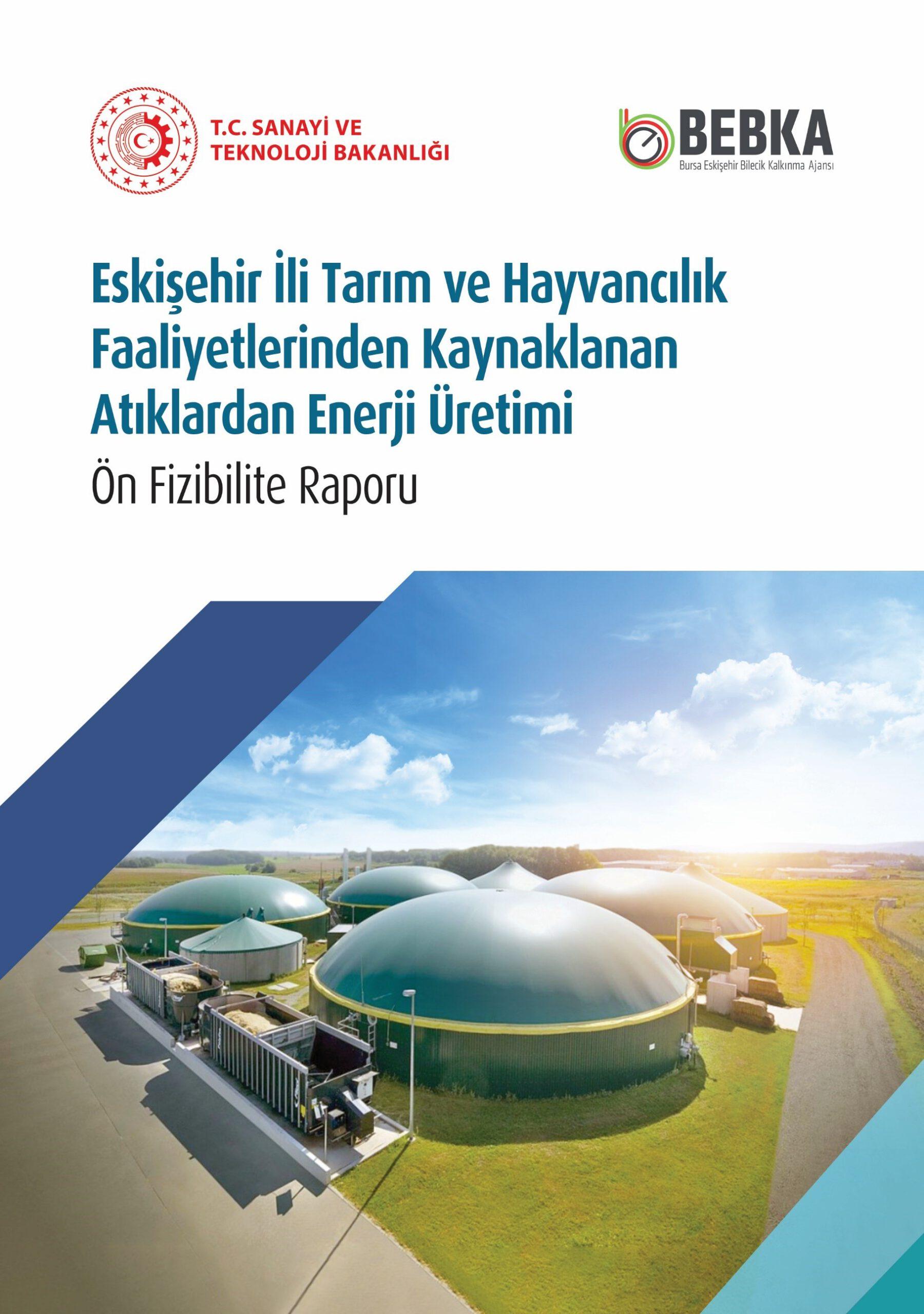 Eskişehir İli Tarım ve Hayvancılık Faaliyetlerinden Kaynaklanan Atıklardan Enerji Üretimi Ön Fizibilite Raporu