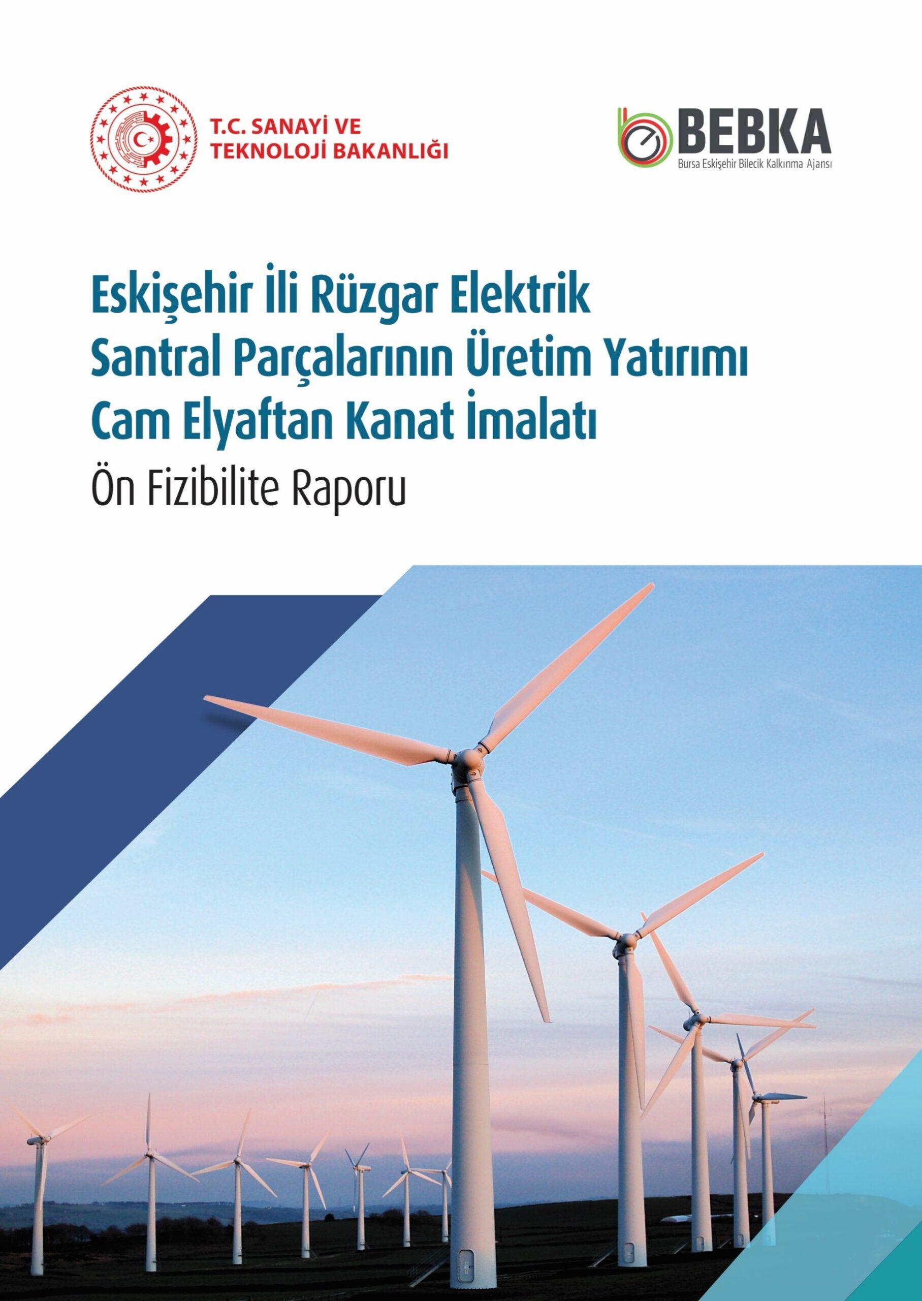 Eskişehir İli Rüzgar Elektrik Santral Parçalarının Üretim Yatırımı Cam Elyaftan Kanat İmalatı  Ön Fizibilite Raporu